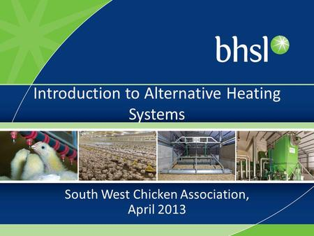 Introduction to Alternative Heating Systems South West Chicken Association, April 2013.