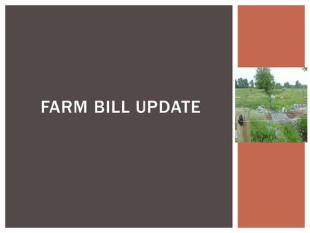 FARM BILL UPDATE. LAST FARM BILL: A LOT ACCOMPLISHED ON WORKING LANDS.