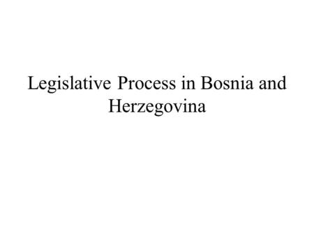 Legislative Process in Bosnia and Herzegovina