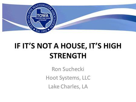 IF ITS NOT A HOUSE, ITS HIGH STRENGTH Ron Suchecki Hoot Systems, LLC Lake Charles, LA.