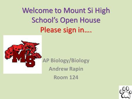 Welcome to Mount Si High Schools Open House Please sign in…. AP Biology/Biology Andrew Rapin Room 124.