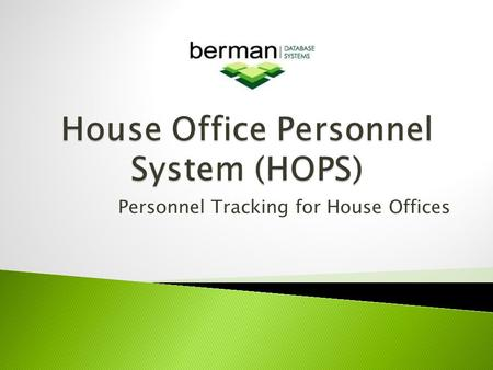 Personnel Tracking for House Offices. Tracking of important staff information Customized for the House environment Generate forms to submit Generate reports.