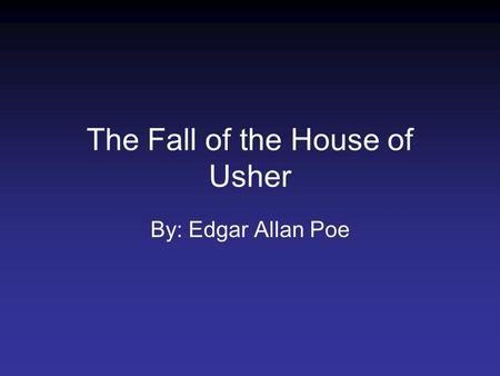 The Fall of the House of Usher By: Edgar Allan Poe.