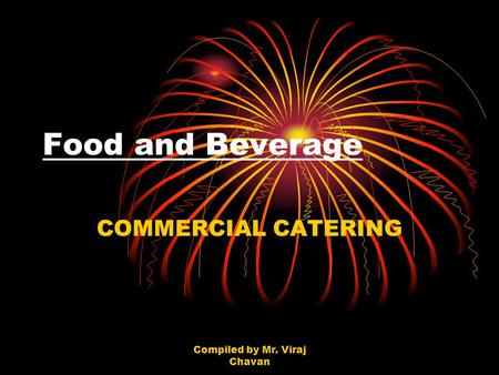 Compiled by Mr. Viraj Chavan Food and Beverage COMMERCIAL CATERING.