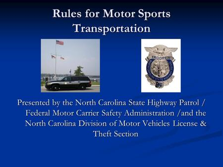 Rules for Motor Sports Transportation Presented by the North Carolina State Highway Patrol / Federal Motor Carrier Safety Administration /and the North.