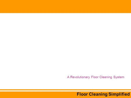 Floor Cleaning Simplified A Revolutionary Floor Cleaning System.