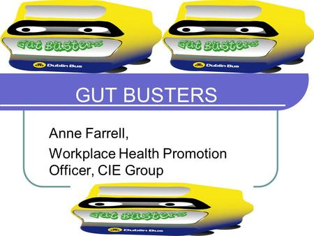 CCashman December 2006 GUT BUSTERS Anne Farrell, Workplace Health Promotion Officer, CIE Group.