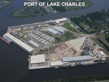 PORT OF LAKE CHARLES. CITY DOCKS 11 USAID/USDA approved transit sheds 13 Ship Berths 1.3 million square feet waterfront storage 600,000 square feet of.