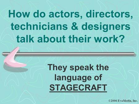 They speak the language of STAGECRAFT