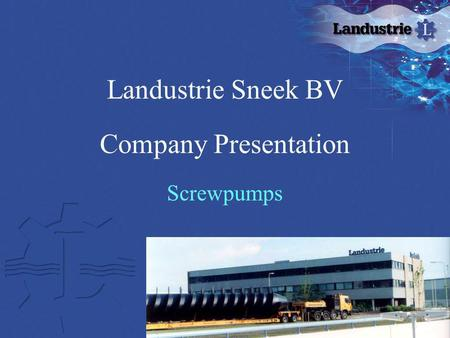 Landustrie Sneek BV Company Presentation Screwpumps.