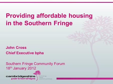 Providing affordable housing in the Southern Fringe John Cross Chief Executive bpha Southern Fringe Community Forum 18 th January 2012.