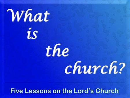 What is the church? Five Lessons on the Lords Church.