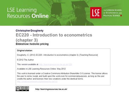 Christopher Dougherty EC220 - Introduction to econometrics (chapter 3) Slideshow: hedonic pricing Original citation: Dougherty, C. (2012) EC220 - Introduction.