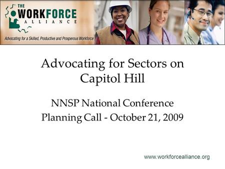 Www.workforcealliance.org Advocating for Sectors on Capitol Hill NNSP National Conference Planning Call - October 21, 2009.