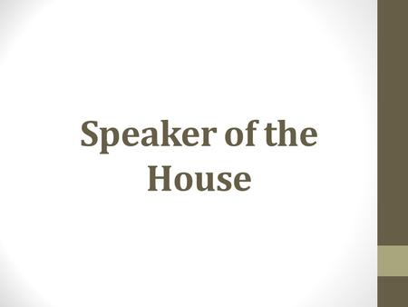 Speaker of the House. John Boehner (R) Duty- Preside over the House. Appoints people to committees.