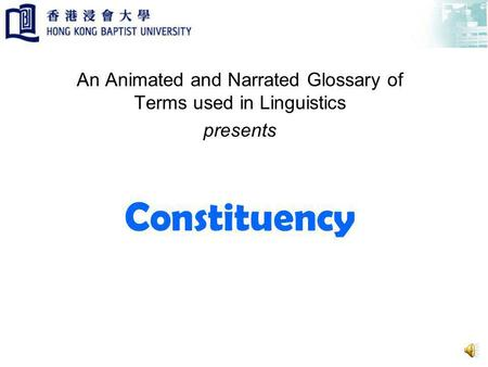 Constituency An Animated and Narrated Glossary of Terms used in Linguistics presents.