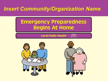Insert Community/Organization Name. Communicating Preparedness Overcome barriers to planning Understand perception of risk Consider presentation of message.