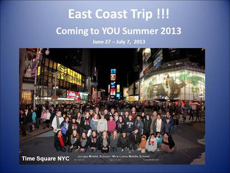 East Coast Trip !!! Coming to YOU Summer 2013 June 27 – July 7, 2013 Time Square NYC.