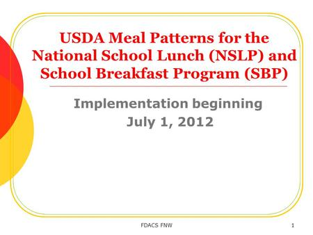 USDA Meal Patterns for the National School Lunch (NSLP) and School Breakfast Program (SBP) Implementation beginning July 1, 2012 FDACS FNW1.