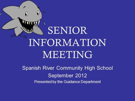 SENIOR INFORMATION MEETING Spanish River Community High School September 2012 Presented by the Guidance Department.