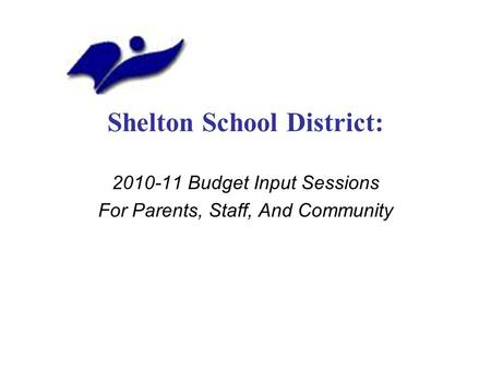 Shelton School District: 2010-11 Budget Input Sessions For Parents, Staff, And Community.