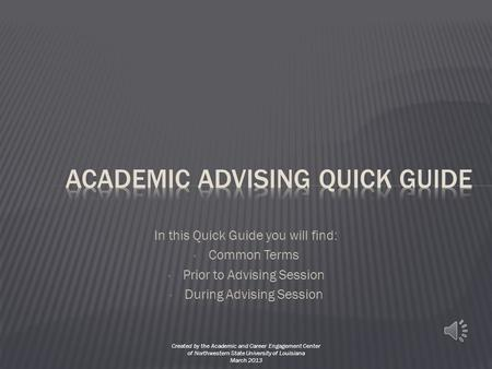 In this Quick Guide you will find: Common Terms Prior to Advising Session During Advising Session Created by the Academic and Career Engagement Center.