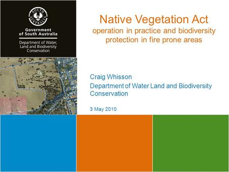 Native Vegetation Act operation in practice and biodiversity protection in fire prone areas Craig Whisson Department of Water Land and Biodiversity Conservation.