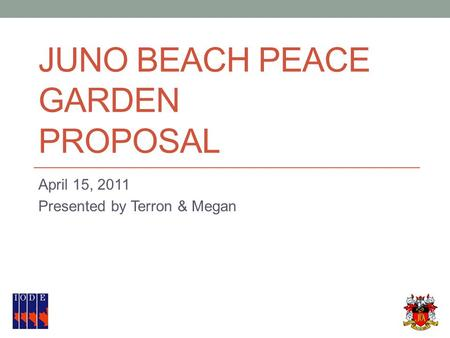 JUNO BEACH PEACE GARDEN PROPOSAL April 15, 2011 Presented by Terron & Megan.