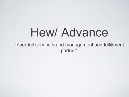 Hew/ Advance Your full service brand management and fulfillment partner.