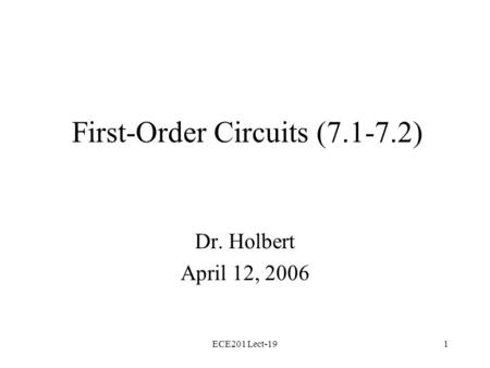 ECE201 Lect-191 First-Order Circuits (7.1-7.2) Dr. Holbert April 12, 2006.