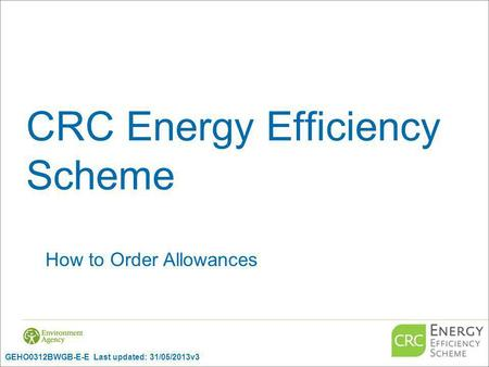 CRC Energy Efficiency Scheme How to Order Allowances GEHO0312BWGB-E-E Last updated: 31/05/2013v3.