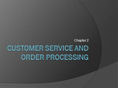 Chapter 2. Customer service The group of utilities or benefits the customer expects from the supplier.