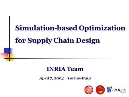 Simulation-based Optimization for Supply Chain Design INRIA Team April 7, 2004 Torino-Italy.