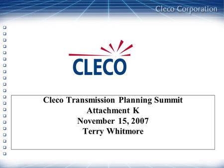 Cleco Transmission Planning Summit Attachment K November 15, 2007 Terry Whitmore.