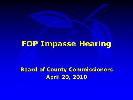 FOP Impasse Hearing Board of County Commissioners April 20, 2010.