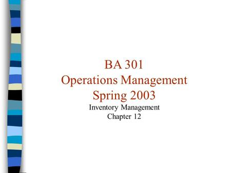 BA 301 Operations Management Spring 2003 Inventory Management Chapter 12.