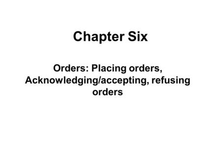 Orders: Placing orders, Acknowledging/accepting, refusing orders