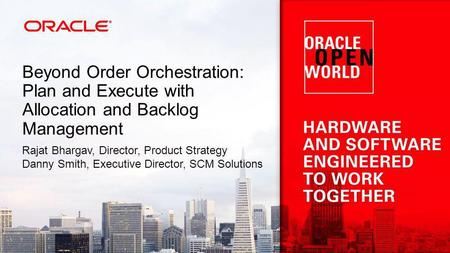Beyond Order Orchestration: Plan and Execute with Allocation and Backlog Management Rajat Bhargav, Director, Product Strategy Danny Smith, Executive Director,