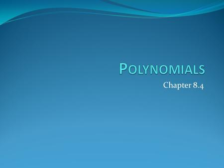 Polynomials Chapter 8.4.