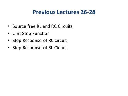 Previous Lectures Source free RL and RC Circuits.
