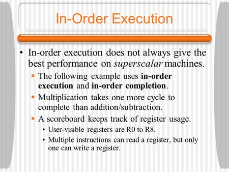 In-Order Execution In-order execution does not always give the best performance on superscalar machines. The following example uses in-order execution.