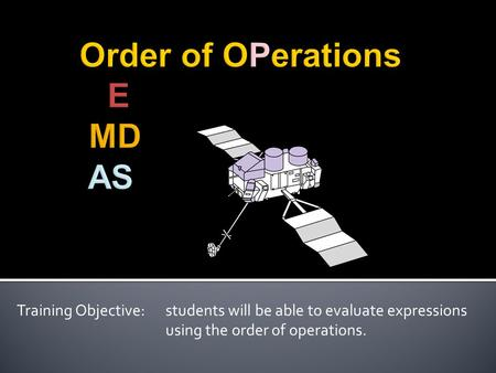 Training Objective: students will be able to evaluate expressions using the order of operations.