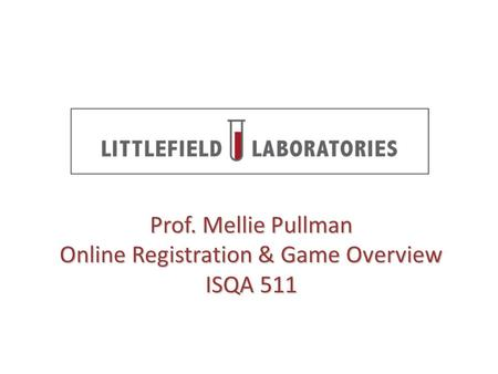Prof. Mellie Pullman Online Registration & Game Overview ISQA 511.