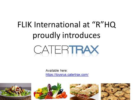 FLIK International at RHQ proudly introduces 1 Available here: https://toysrus.catertrax.com/