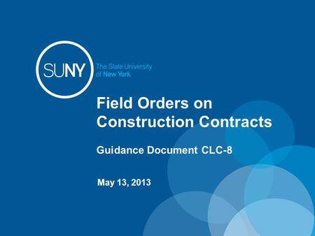 Field Orders on Construction Contracts Guidance Document CLC-8 May 13, 2013.