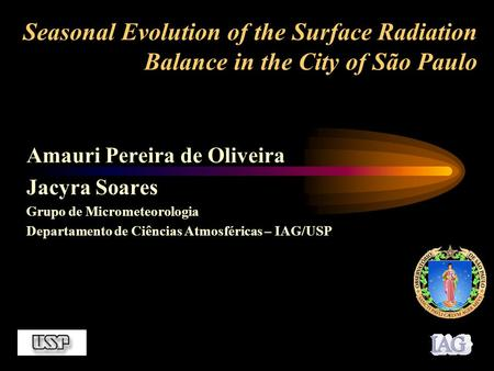 Seasonal Evolution of the Surface Radiation Balance in the City of São Paulo Amauri Pereira de Oliveira Jacyra Soares Grupo de Micrometeorologia Departamento.
