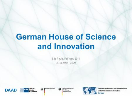 German House of Science and Innovation São Paulo, February 2011 Dr. Bertram Heinze.