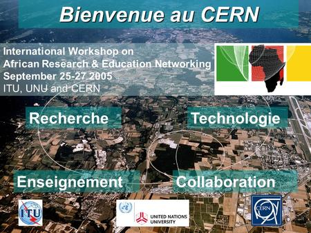 26-09-2005AFRICA-REN - Hans F Hoffmann/CERN 1 Bienvenue au CERN Recherche Enseignement Technologie Collaboration International Workshop on African Research.