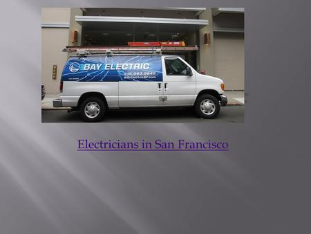Electricians in San Francisco. Electrical Contractors in San Francisco Electrical Contractors in San Francisco Bay Electric, with 25 years of experience.