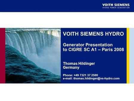VOITH SIEMENS <strong>HYDRO</strong> Generator Presentation to CIGRE SC A1 – Paris 2008 Thomas Hildinger Germany Phone: +49 7321 37 2500